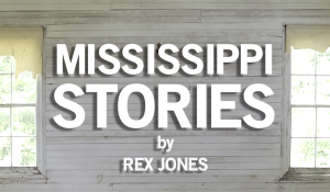MISSISSIPPI STORIES a series of short films by Rex Jones