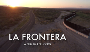 LA FRONTERA – A FILM BY REX JONES