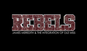 Rebels: James Meredith and the Integration of Ole Miss